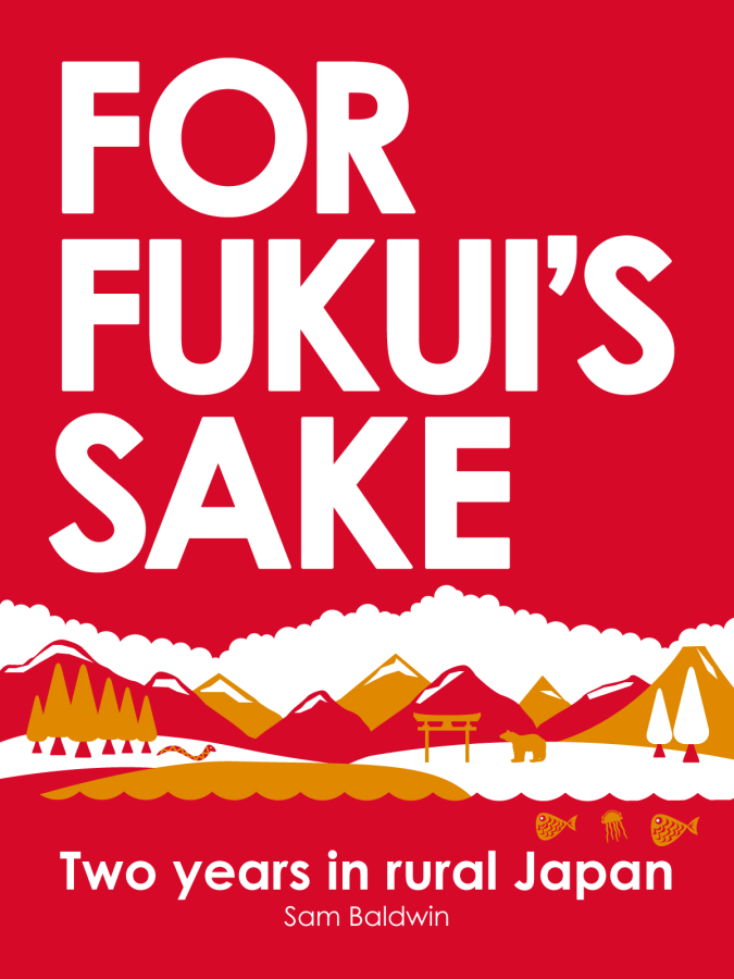 """For Fukui's Sake - Two years in rural Japan"" by Sam Baldwin"
